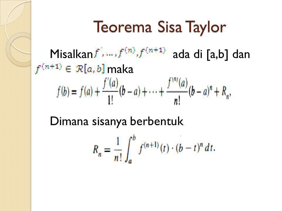 Teorema Sisa Taylor Misalkan ada di [a,b] dan maka Dimana sisanya berbentuk